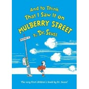 And to Think That I Saw It on Mulberry Street by Dr Seuss