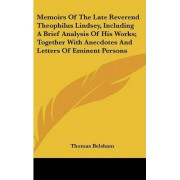 Memoirs of the Late Reverend Theophilus Lindsey, Including a Brief Analysis of His Works; Together with Anecdotes and Letters of Eminent Persons by Thomas Belsham