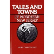 Tales and Towns of Northern New Jersey by Henry C. Beck