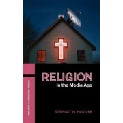 Religion in the Media Age by Stewart M. Hoover