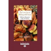The Lost Art of Baking with Yeast & Pastries by Baba Schwartz