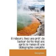 A Rebours. Avec Une PR F. de L'Auteur Crite Vingt ANS Apr?'s Le Roman Et Une Bibliographie Compl Te by Anonymous