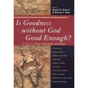 Is Goodness without God Good Enough? by Robert K. Garcia