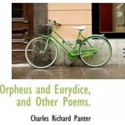 Orpheus and Eurydice, and Other Poems. by Charles Richard Panter