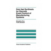Petri Net Synthesis for Discrete Event Control of Manufacturing Systems by MengChu Zhou