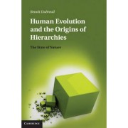 Human Evolution and the Origins of Hierarchies by Benoit Dubreuil
