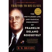 Traitor to His Class by Professor of History H W Brands