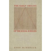 The Early Origins of the Social Sciences by Lynn McDonald