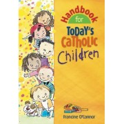 Handbook for Today's Catholic Children by Francine M. O'Connor
