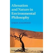 Alienation and Nature in Environmental Philosophy by Simon A. Hailwood