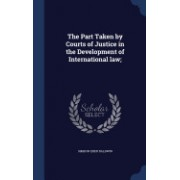 The Part Taken by Courts of Justice in the Development of International Law;