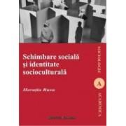 Schimbare Sociala Si Identitate Socioculturala - Horatiu Rusu