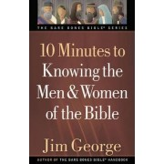 10 Minutes to Knowing the Men and Women of the Bible by Jim George