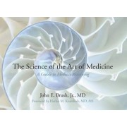 The Science of the Art of Medicine by J E Jr Brush