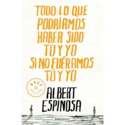 Todo lo que podriamos haber sido tu y yo si no fueramos tu y yo / Everything You and I Could Have been if We weren't You and I by Albert Espinosa