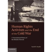Human Rights Activism and the End of the Cold War by Sarah B. Snyder