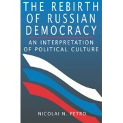 The Rebirth of Russian Democracy by Nicolai N. Petro