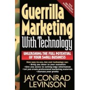 Guerrilla Marketing with Technology Unleashing the Full Potential of Your Small Business by Jay Conrad Levinson