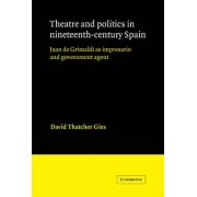 Theatre and Politics in Nineteenth-century Spain by David Thatcher Gies