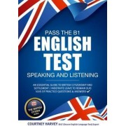 Pass the B1 English Test: Speaking and Listening. An Essential Guide to British Citizenship/Indefinite Leave to Remain by Courtney Harvey