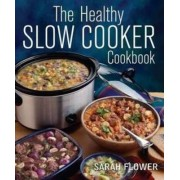 The Healthy Slow Cooker Cookbook by Sarah Flower