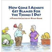How Come I Always Get Blamed for the Things I Do? by Brian Crane