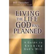 Living the Life God Has Planned by Bill Thrasher