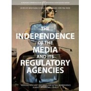 The Independence of the Media and Its Regulatory Agencies by Wolfgang Schulz