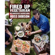 Fired Up: Vegetarian by Ross Dobson