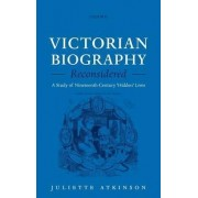 Victorian Biography Reconsidered by Juliette Atkinson