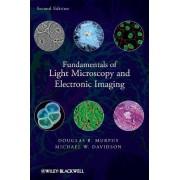 Fundamentals of Light Microscopy and Electronic Imaging by Douglas B. Murphy