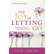 The Joy of Letting Go: Giving Your Children What They Need for Real Life in the Big World