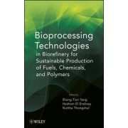 Bioprocessing Technologies in Biorefinery for Sustainable Production of Fuels, Chemicals, and Polymers by Shang-Tian Yang