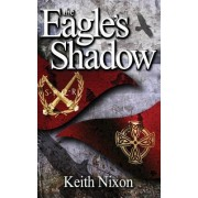The Eagle's Shadow by Keith Nixon