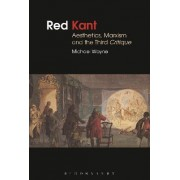 Red Kant: Aesthetics, Marxism and the Third Critique by Michael Wayne