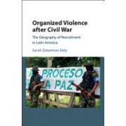 Organized Violence After Civil War: The Geography of Recruitment in Latin America