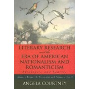 Literary Research and the Era of American Nationalism and Romanticism by Angela Courtney