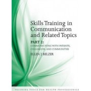 Skills Training in Communication and Related Topics: Communicating with Patients, Colleagues, and Communities Pt. 2 by Ellen J. Belzer