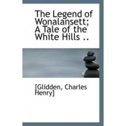 The Legend of Wonalansett; A Tale of the White Hills .. by [Glidden Charles Henry]
