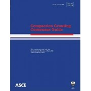 Compaction Grouting Consensus Guide by American Society of Civil Engineers (Asce)