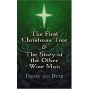 First Christmas Tree and the Story of the Other Wise Man by Henry Van Dyke