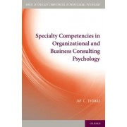 Specialty Competencies in Organizational and Business Consulting Psychology by Jay C. Thomas