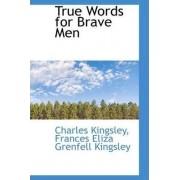 True Words for Brave Men by Charles Kingsley