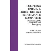 Compiling Parallel Loops for High Performance Computers by David E. Hudak