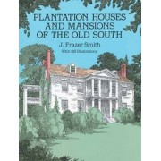 Plantation Houses and Mansions of the Old South by J.Frazer Smith