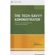 Tech-Savvy Administrator by Steven W Anderson