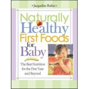 Naturally Healthy First Foods for Baby by Jacqueline Rubin