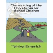 The Meaning of the Holy Qur'an for School Children by Yahiya Emerick