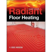 Radiant Floor Heating by Roger D. Woodson
