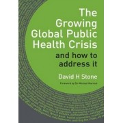 The Growing Global Public Health Crisis by David H. Stone